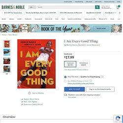 I Am Every Good Thing by Derrick Barnes, Gordon C. James, Hardcover