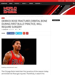 DERRICK ROSE FRACTURES ORBITAL BONE DURING FIRST BULLS' PRACTICE, WILL REQUIRE SURGERY