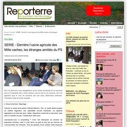 REPORTERRE 08/01/14 SERIE - Derrière l'usine agricole des Mille vaches, les étranges amitiés du PS