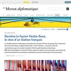 Derrière la fusion Veolia-Suez, le rêve d'un Gafam français, par Marc Laimé (Les blogs du Diplo, 2 novembre 2020)
