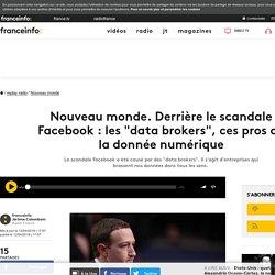 """Nouveau monde. Derrière le scandale Facebook : les """"data brokers"""", ces pros de la donnée numérique"""