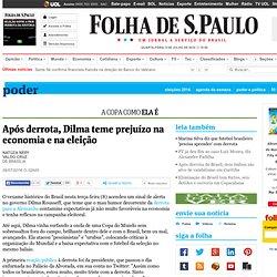Após derrota, Dilma teme prejuízo na economia e na eleição - 09/07/2014 - Poder