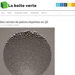Des cercles de pierres imprimés en 3D