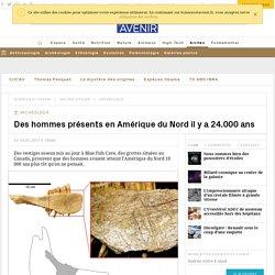 Des hommes déjà en Amérique du Nord il y a 24.000 ans