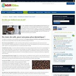 Des idées pour réutiliser le marc de café !