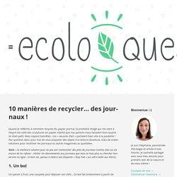 10 manières de recycler… des journaux ! / Ecoloquest - Agir pour l'écologie au quotidien