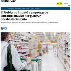 El Gobierno imputó a empresas de consumo masivo por generar desabastecimiento - elDiarioAR.com