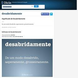 Desabridamente - Dicionário Online de Português