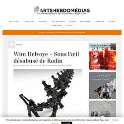Wim Delvoye - Sous l'œil désabusé de Rodin - ArtsHebdoMédias