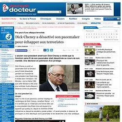 Dick Cheney a désactivé son pacemaker pour échapper aux terroristes