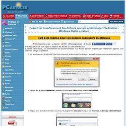 Désactiver l'avertissement Ces fichiers peuvent endommager l'ordinateur - Windows toutes versions