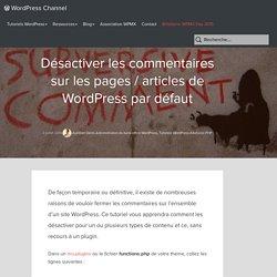 Désactiver les commentaires sur les pages / articles de WordPress par défaut