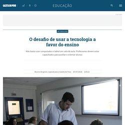O desafio de usar a tecnologia a favor do ensino