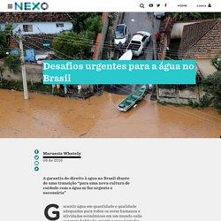 Desafios urgentes para a água no Brasil - Nexo Jornal