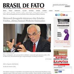 Mercosul desagrada interesses dos Estados Unidos, afirma Samuel Pinheiro Guimarães