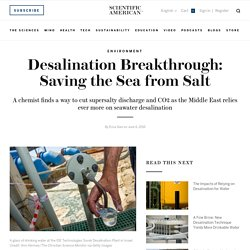 Desalination Breakthrough: Saving the Sea from Salt