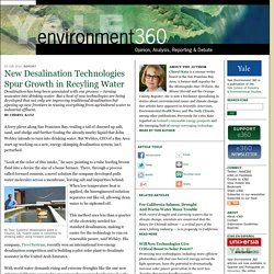 New Desalination Technologies Spur Growth in Recyling Water by Cheryl Katz: Yale Environment 360