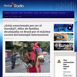 ¿Estás emocionado por ver el mundial?, Miles de familias desalojadas en Brasil por el máximo evento del balompié internacional