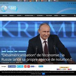 """""""Désaméricanisation"""" de l'économie : la Russie lance sa propre agence de notation !!"""