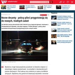 Nocne desanty - polscy piloci przygotowują się do nowych, trudnych zadań