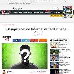 Desaparecer de Internet es fácil si sabes cómo - ComputerHoy.com