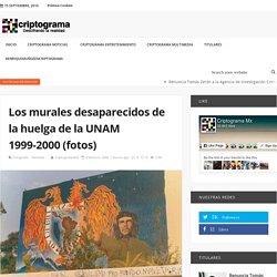 Los murales desaparecidos de la huelga de la UNAM 1999-2000 (fotos) - CriptogramaMx