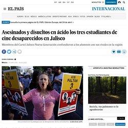 Desaparición forzada: Asesinados y disueltos en ácido los tres estudiantes - El País 24-04-2018