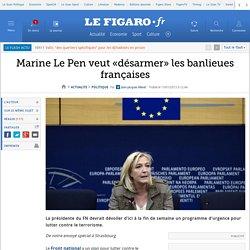 Marine Le Pen veut «désarmer» les banlieues françaises