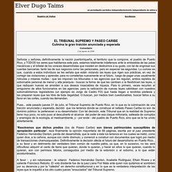 TRIBUNAL SUPREMO DE PUERTO RICO COMPLICE DE MADERO Y LA CORRUPCION Elver Dugo DESARROLISTAS EN PUERTO RICO 2 de agosto de 2008 CORRUPCION GUBERNAMENTAL PUERTO RICO Elver Dugo Taims - Elver Dugo Taims