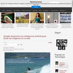 Google desarrolla una inteligencia artificial para titular las imágenes en la web