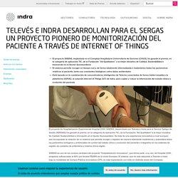 Televés e Indra desarrollan para el SERGAS un proyecto pionero de monitorización del paciente a través de Internet of Things