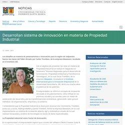 Desarrollan sistema de innovación en materia de Propiedad Industrial · USM Noticias · Universidad Técnica Federico Santa María
