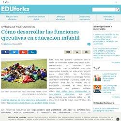 Cómo desarrollar las funciones ejecutivas en educación infantil