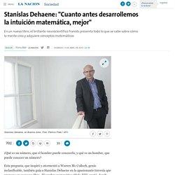 """Stanislas Dehaene: """"Cuanto antes desarrollemos la intuición matemática, mejor"""" - 10.04.2016 - LA NACION"""