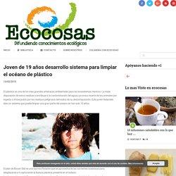 Joven de 19 años desarrollo sistema para limpiar el océano de plástico - Ecocosas