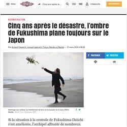 Cinq ans après le désastre, l'ombre de Fukushima plane toujours sur le Japon