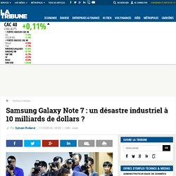 Samsung Galaxy Note 7: un désastre industriel à 10 milliards de dollars ?