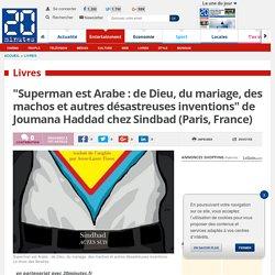 """""""Superman est Arabe : de Dieu, du mariage, des machos et autres désastreuses inventions"""" de Joumana Haddad chez Sindbad (Paris, France)"""