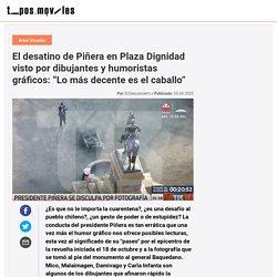 """El desatino de Piñera en Plaza Dignidad visto por dibujantes y humoristas gráficos: """"Lo más decente es el caballo"""""""
