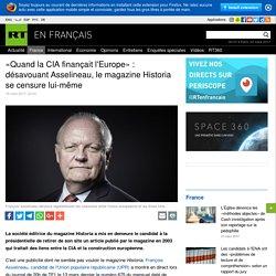 """""""Quand la CIA finançait l'Europe"""" : désavouant Asselineau, le magazine Historia se censure lui-même"""