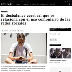 El desbalance cerebral que se relaciona con el uso compulsivo de las redes sociales