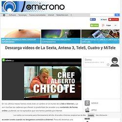 Descarga vídeos de La Sexta, Antena 3, Tele5, Cuatro y MiTele