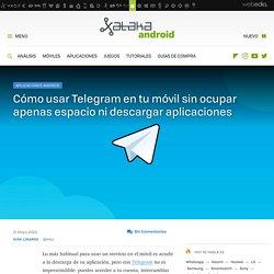 Cómo usar Telegram en tu móvil sin ocupar apenas espacio ni descargar aplicaciones