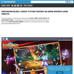 ▷ Descargar Blade & Wings: Future Fantasy 3D Anime MMORPG Game para PC 【GRATIS】 ¡ Windows !