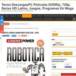 Robótica: Aprenda a armar robots desde cero – USERS - Tecno DescargasPC Películas DVDRip. 720p, Series HD Latino, Juegos, Programas En Mega.