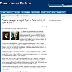 Qu'est-ce que le sujet ? pour Descartes et pour Kant ?
