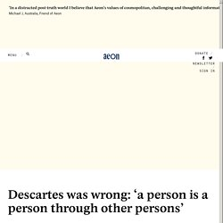 Descartes was wrong: 'a person is a person through other persons'