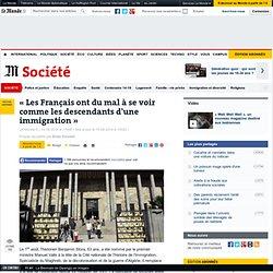 Lemonde.fr - « Les Français ont du mal à se voir comme les descendants d'une immigration »