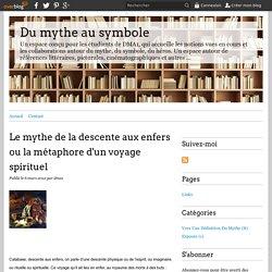Le mythe de la descente aux enfers ou la métaphore d'un voyage spirituel - Du mythe au symbole