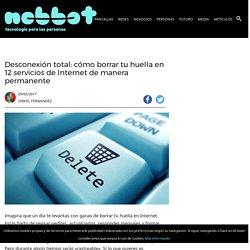 Desconexión total: cómo borrar tu huella en 12 servicios de Internet de manera permanente - Nobbot
